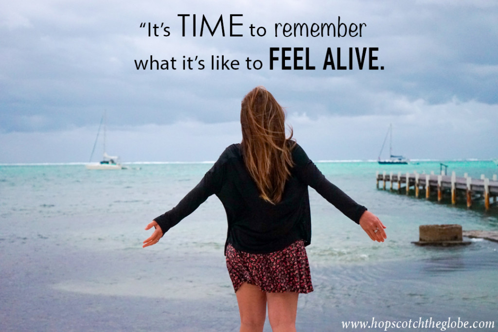 It's time to remember what its like to feel alive