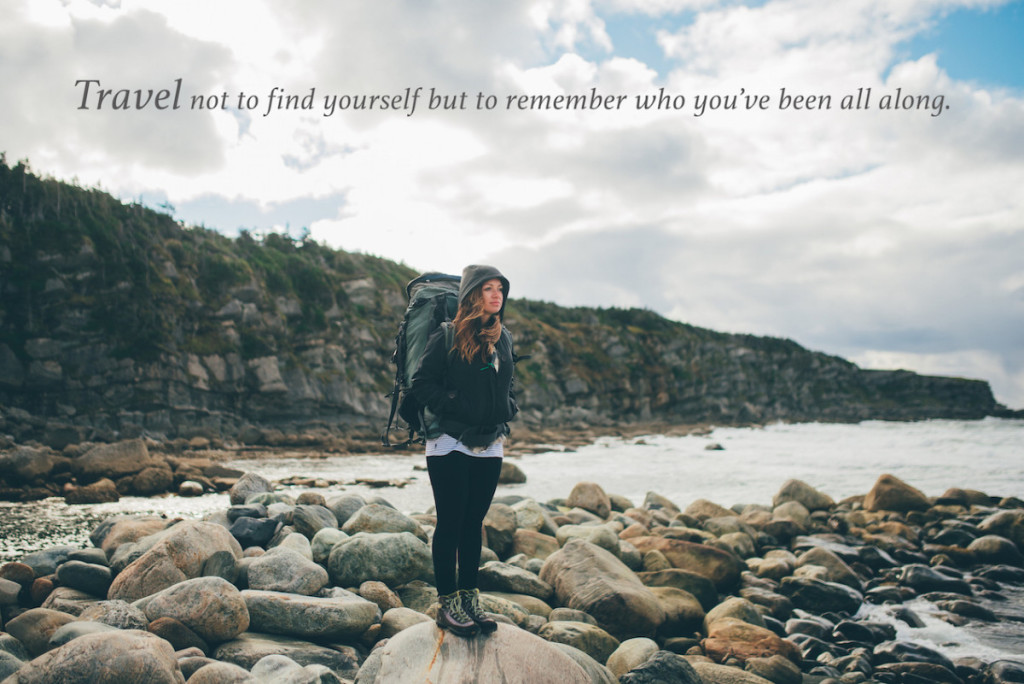 Travel not to find yourself but to remember who you've been all along.