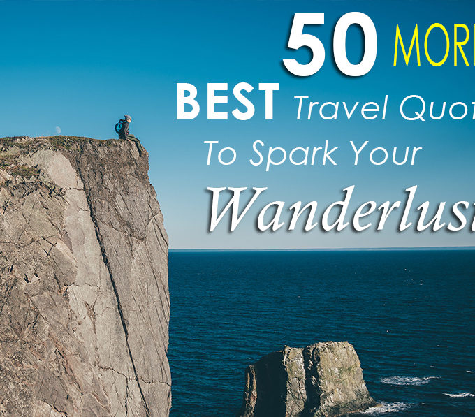 50 (MORE) Best Travel Quotes To Spark Your Wanderlust