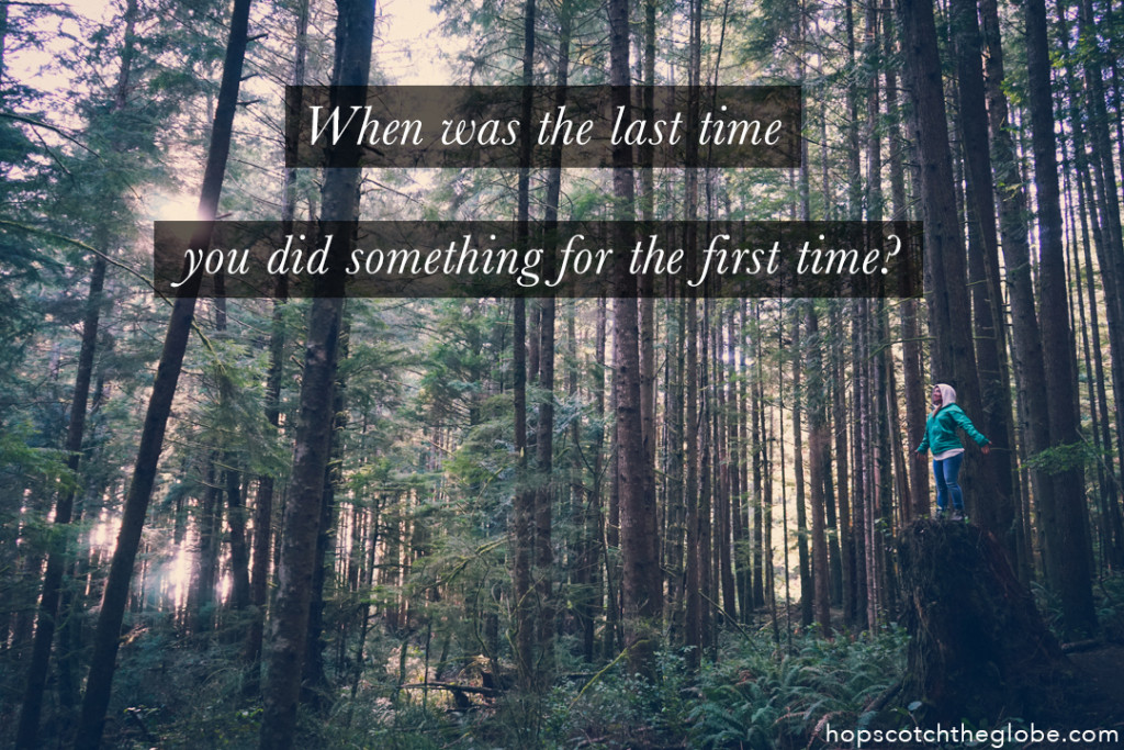 When was the last time you did something for the first time quote