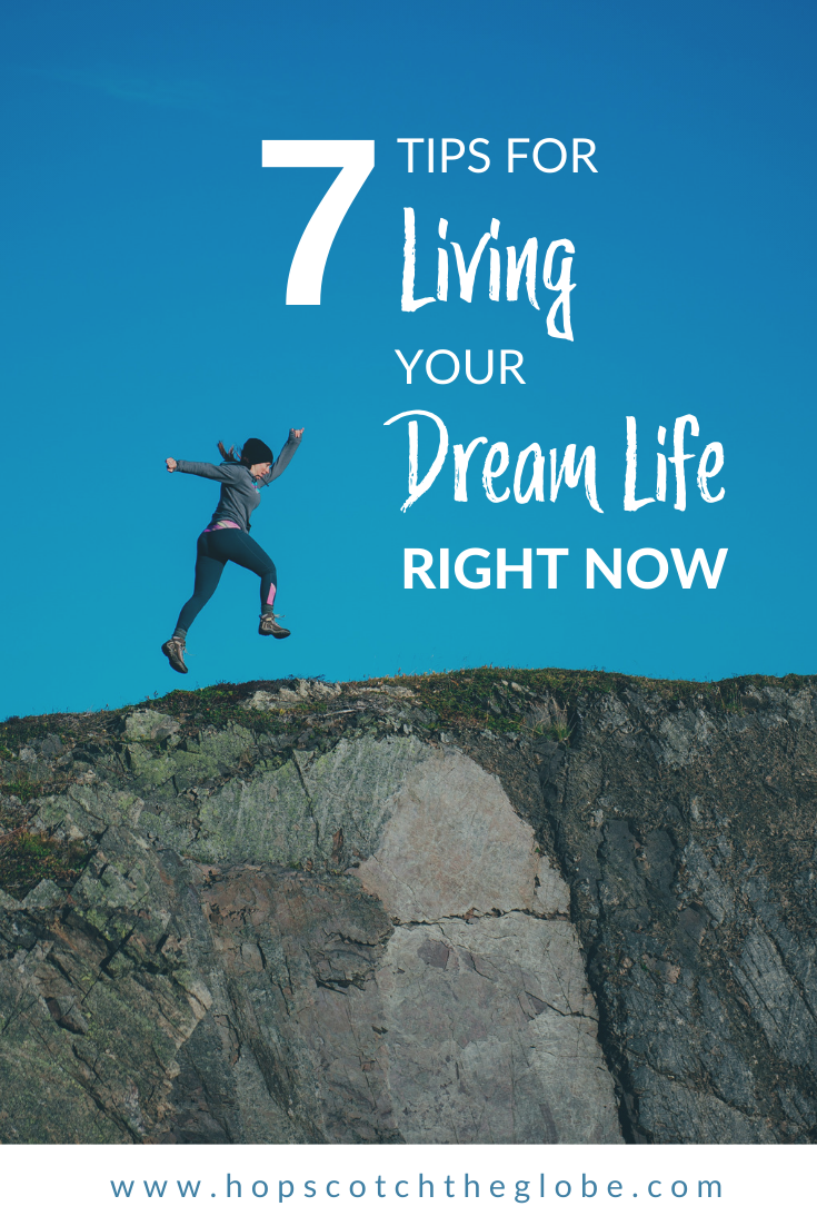 7 Tips for Living Your Dream Life Right Now